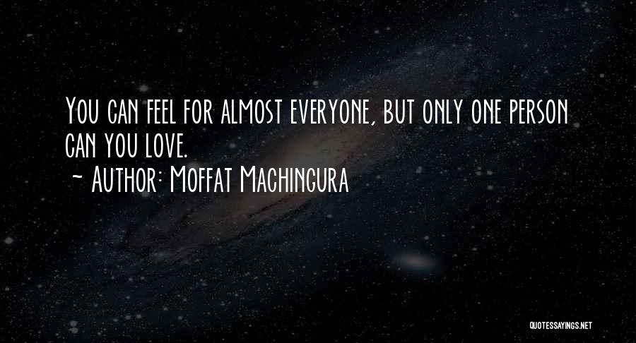 Love Only One Person Quotes By Moffat Machingura