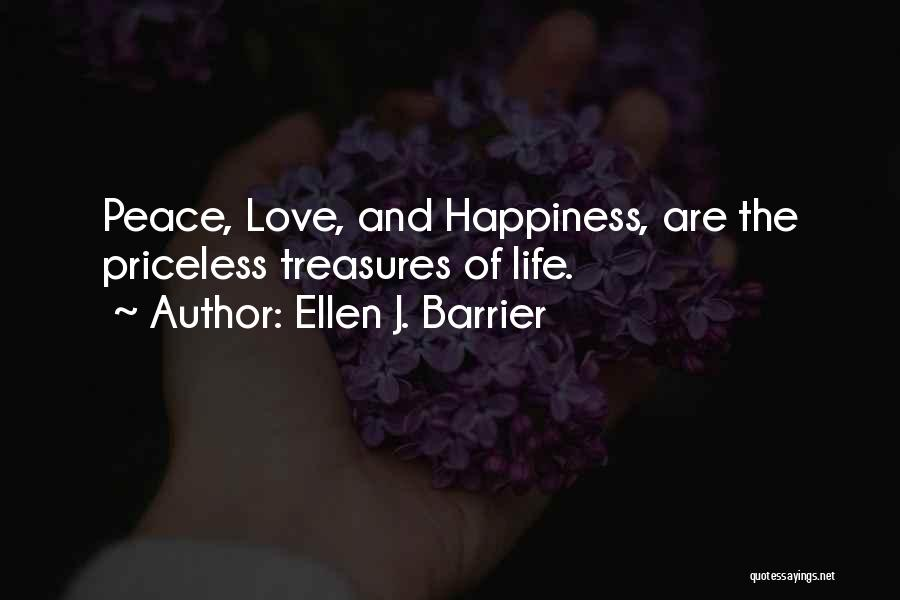 Love Peace And Happiness Quotes By Ellen J. Barrier