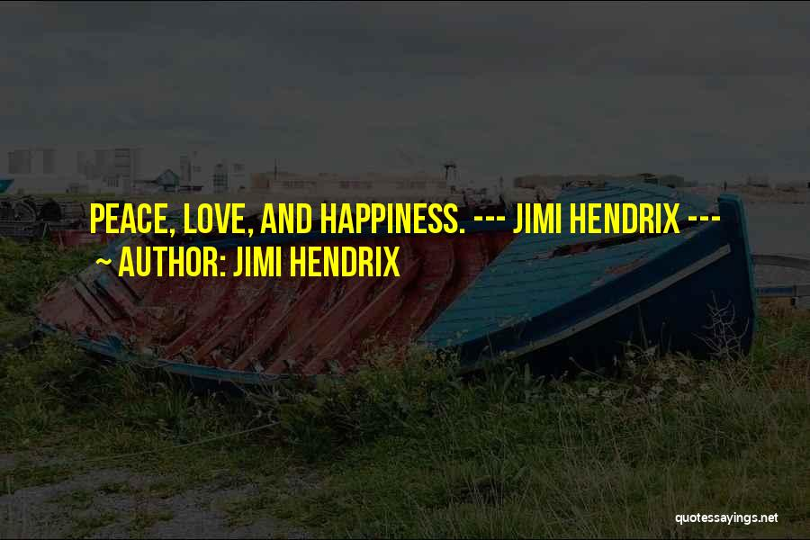 Love Peace And Happiness Quotes By Jimi Hendrix