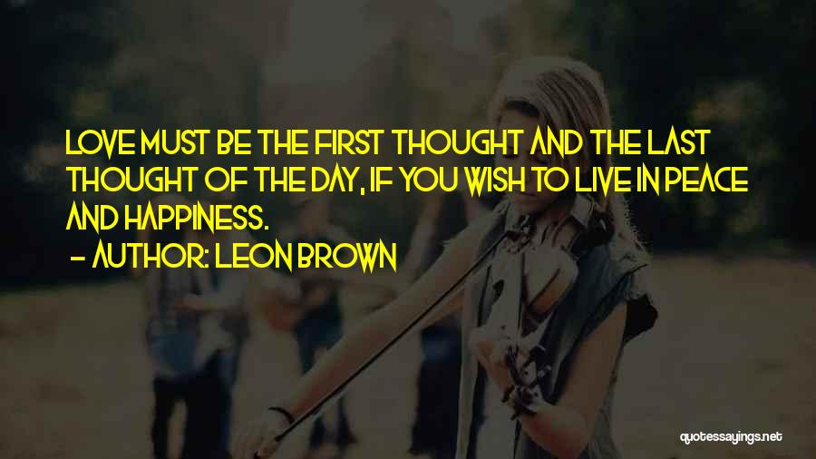 Love Peace And Happiness Quotes By Leon Brown