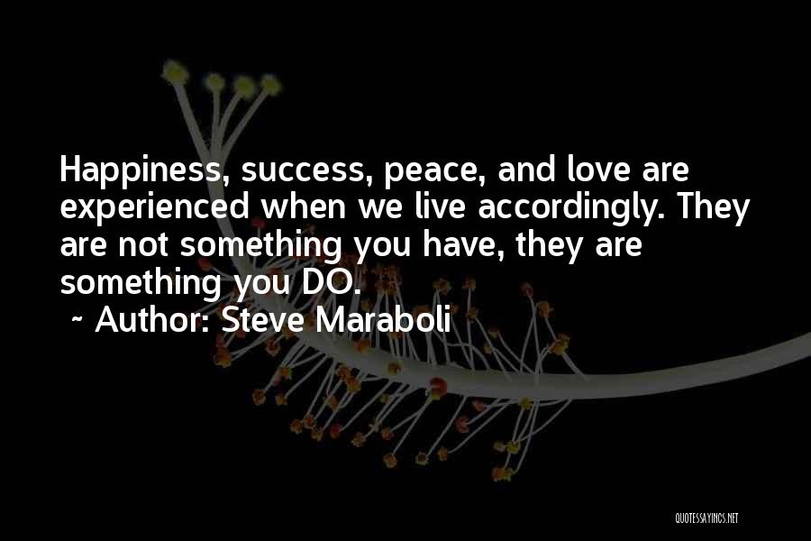 Love Peace And Happiness Quotes By Steve Maraboli