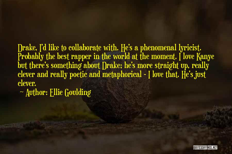 Love Poetic Quotes By Ellie Goulding