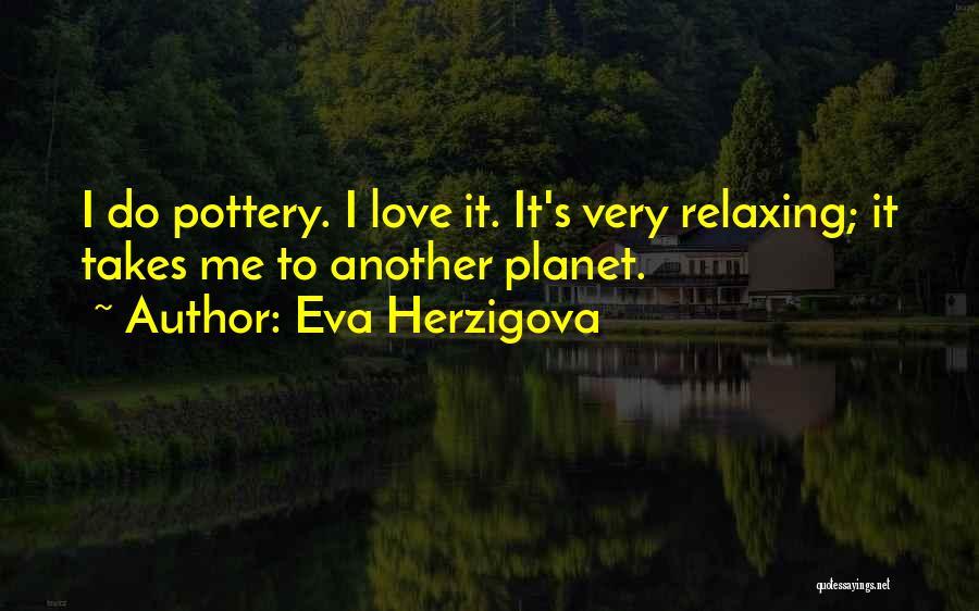 Love Pottery Quotes By Eva Herzigova