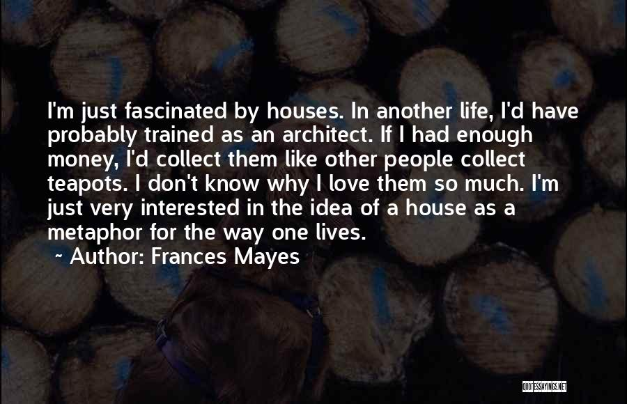 Love Probably Quotes By Frances Mayes