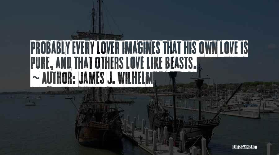 Love Probably Quotes By James J. Wilhelm