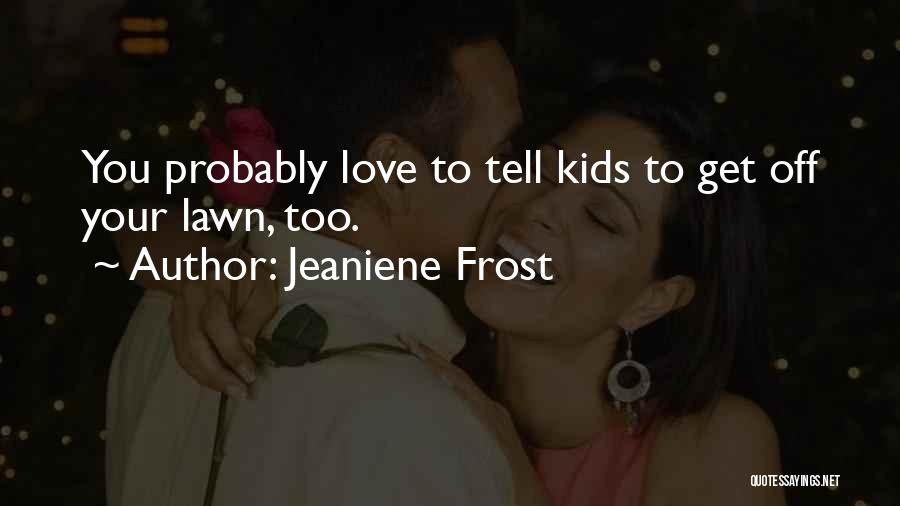Love Probably Quotes By Jeaniene Frost
