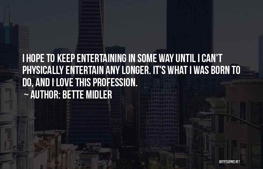 Love Profession Quotes By Bette Midler