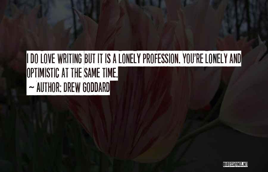 Love Profession Quotes By Drew Goddard