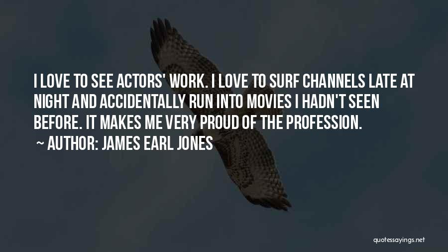 Love Profession Quotes By James Earl Jones