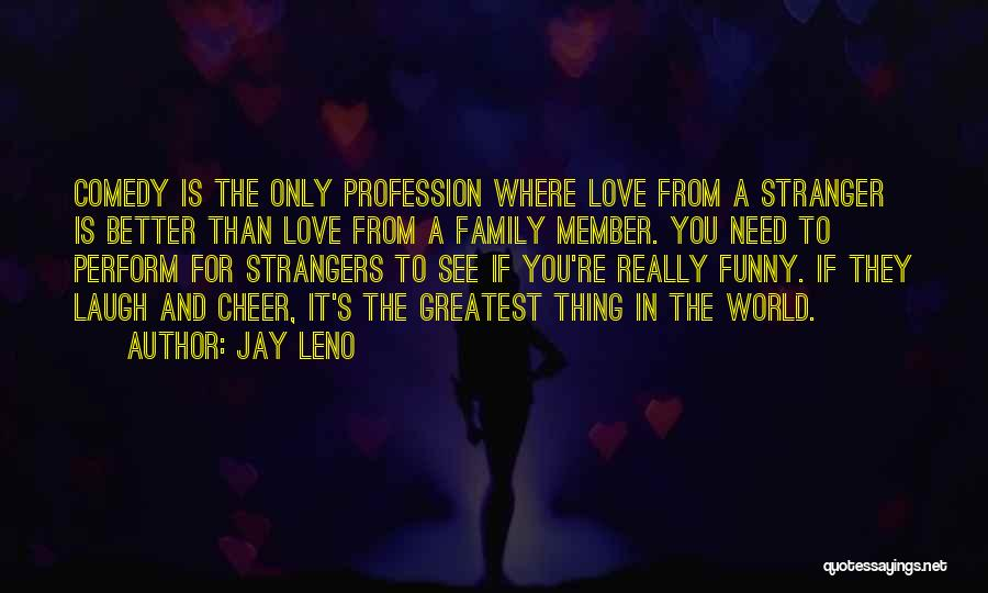 Love Profession Quotes By Jay Leno