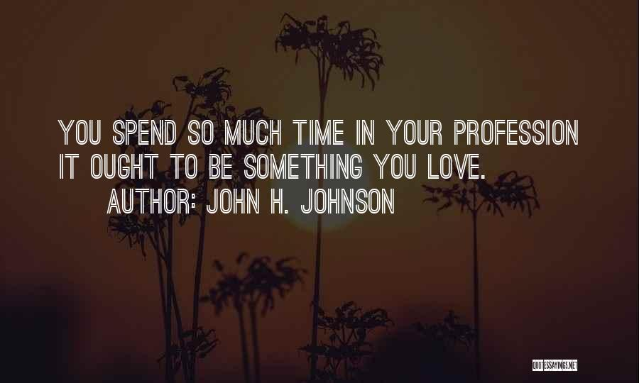 Love Profession Quotes By John H. Johnson