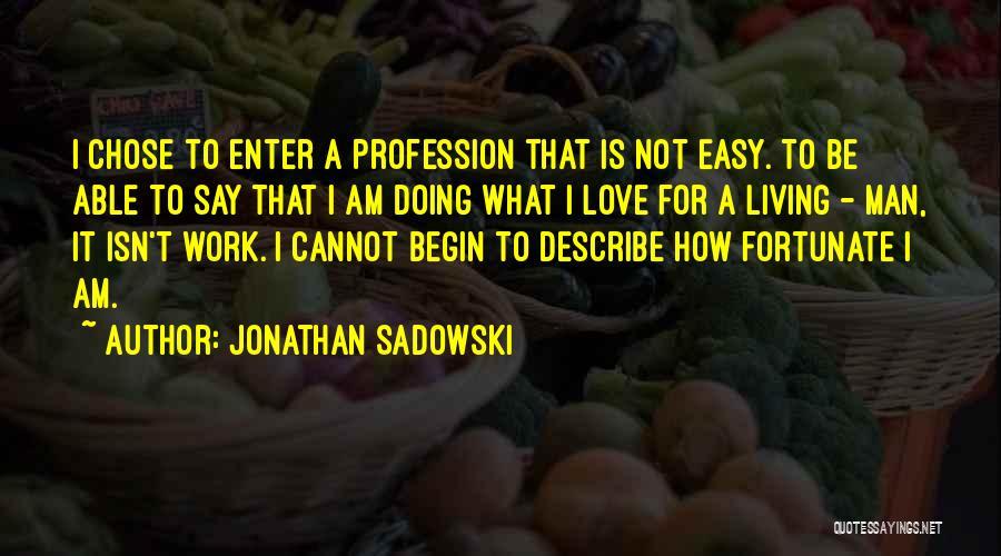 Love Profession Quotes By Jonathan Sadowski