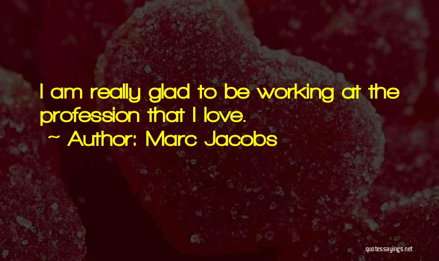 Love Profession Quotes By Marc Jacobs