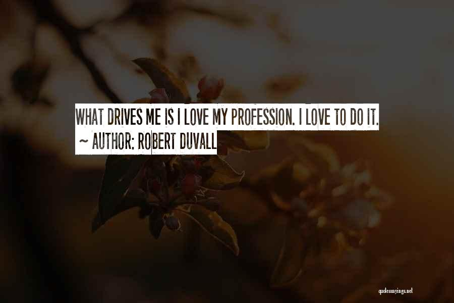 Love Profession Quotes By Robert Duvall