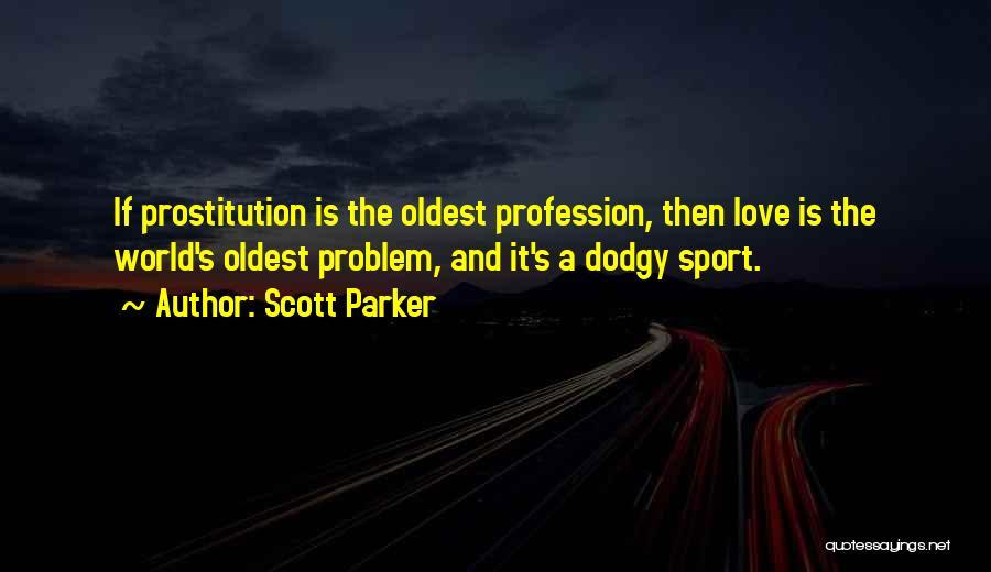 Love Profession Quotes By Scott Parker