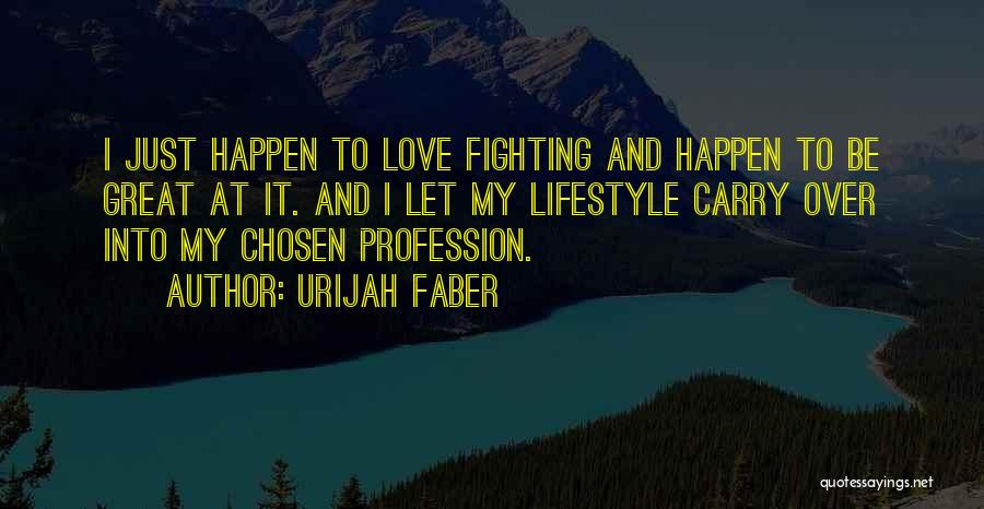 Love Profession Quotes By Urijah Faber