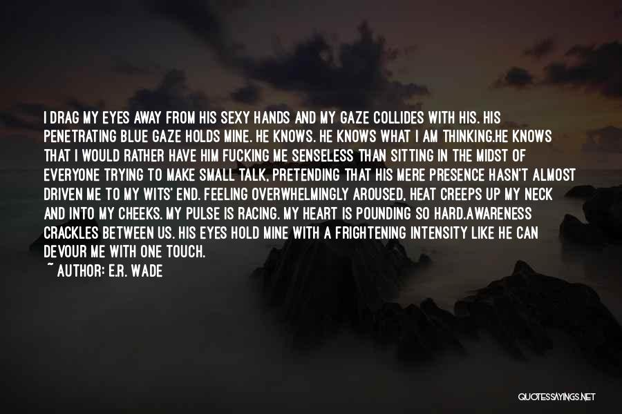 Love Pulse Quotes By E.R. Wade