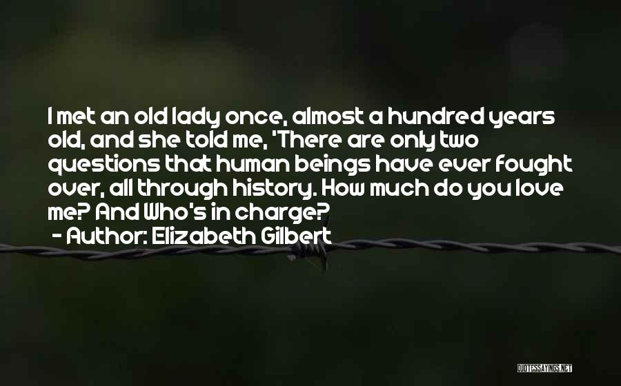 Love Questions Quotes By Elizabeth Gilbert