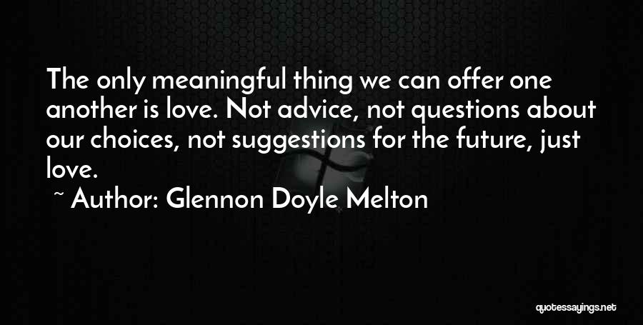 Love Questions Quotes By Glennon Doyle Melton
