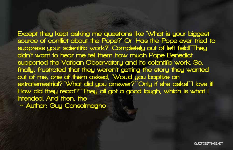 Love Questions Quotes By Guy Consolmagno