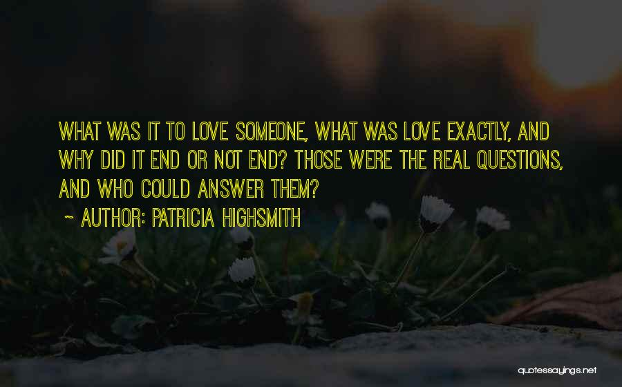 Love Questions Quotes By Patricia Highsmith
