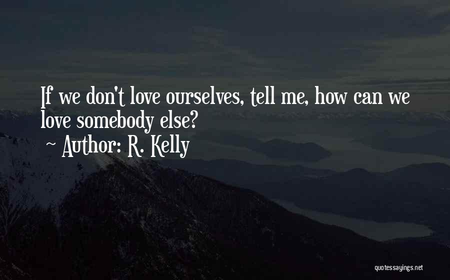 Love Questions Quotes By R. Kelly