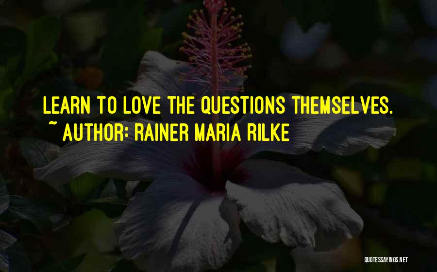 Love Questions Quotes By Rainer Maria Rilke