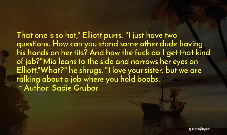 Love Questions Quotes By Sadie Grubor