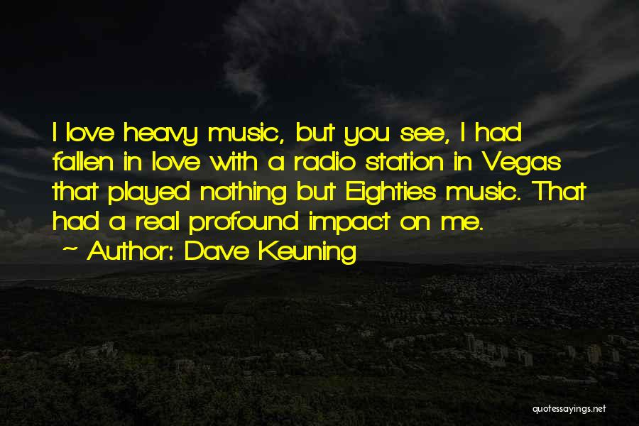 Love Radio Quotes By Dave Keuning