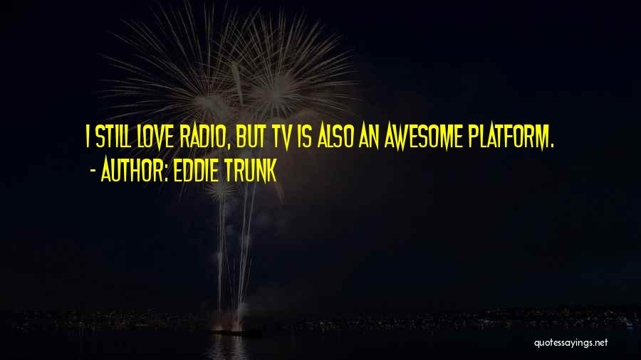 Love Radio Quotes By Eddie Trunk