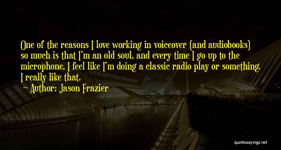 Love Radio Quotes By Jason Frazier