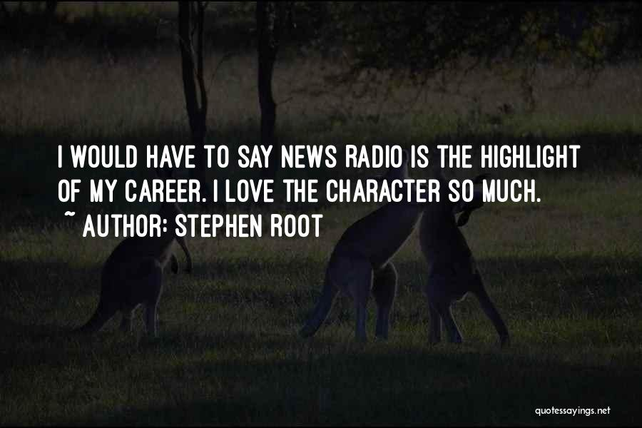 Love Radio Quotes By Stephen Root