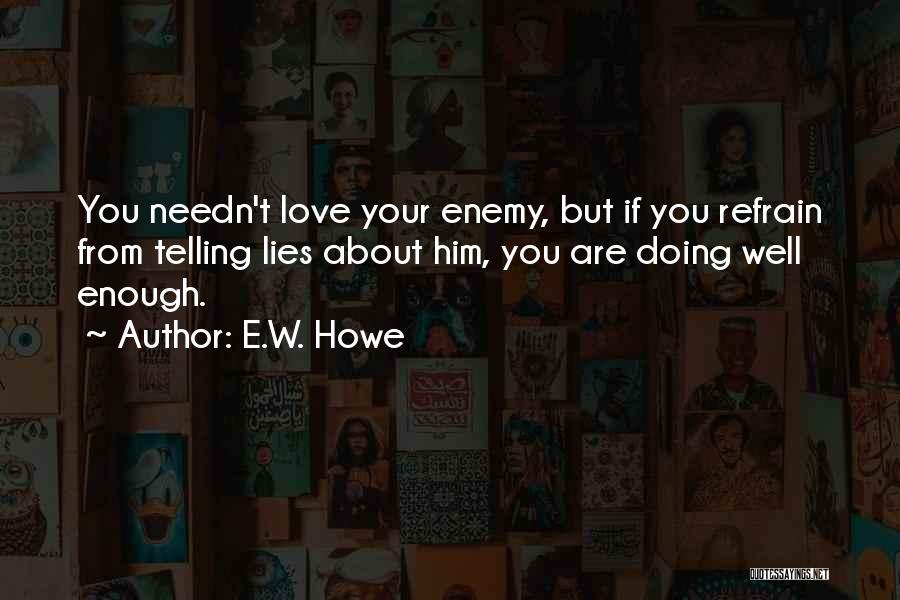 Love Refrain Quotes By E.W. Howe