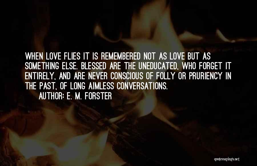 Love Remembered Quotes By E. M. Forster