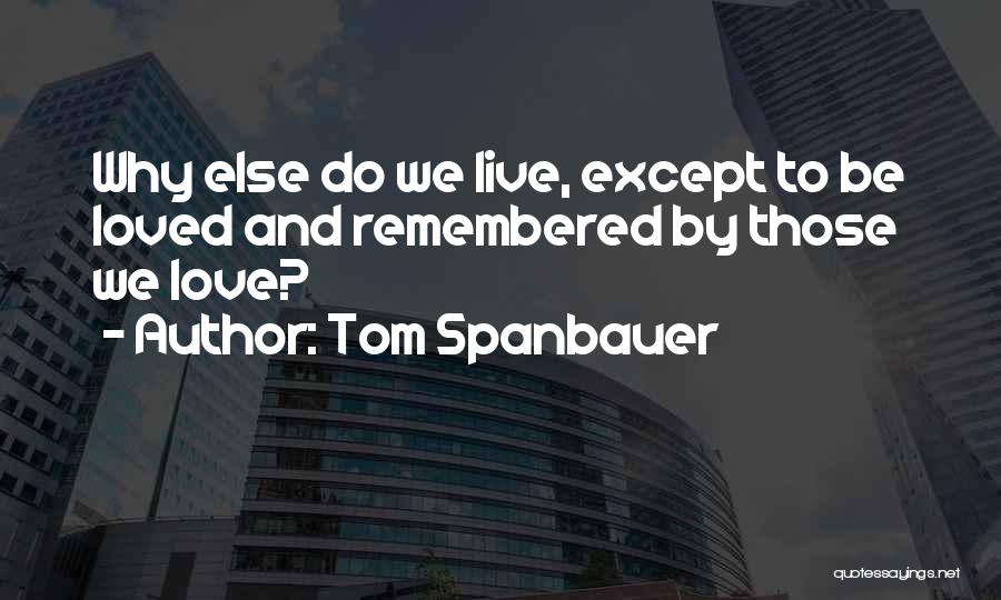 Love Remembered Quotes By Tom Spanbauer