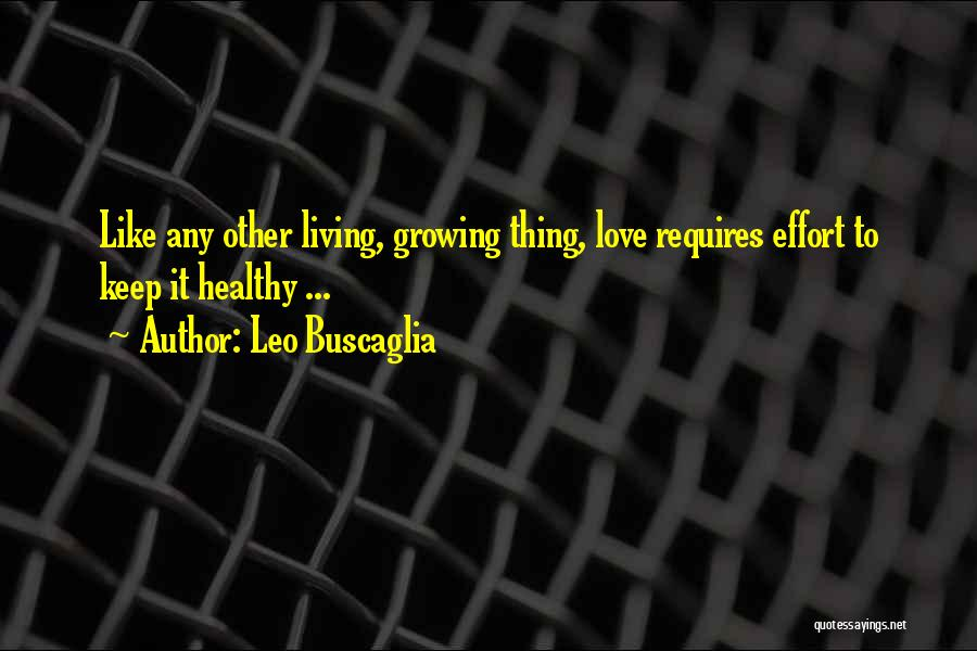 Love Requires Effort Quotes By Leo Buscaglia