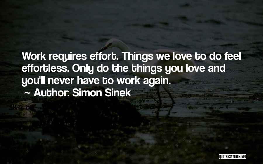 Love Requires Effort Quotes By Simon Sinek