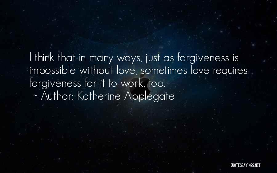 Love Requires Work Quotes By Katherine Applegate