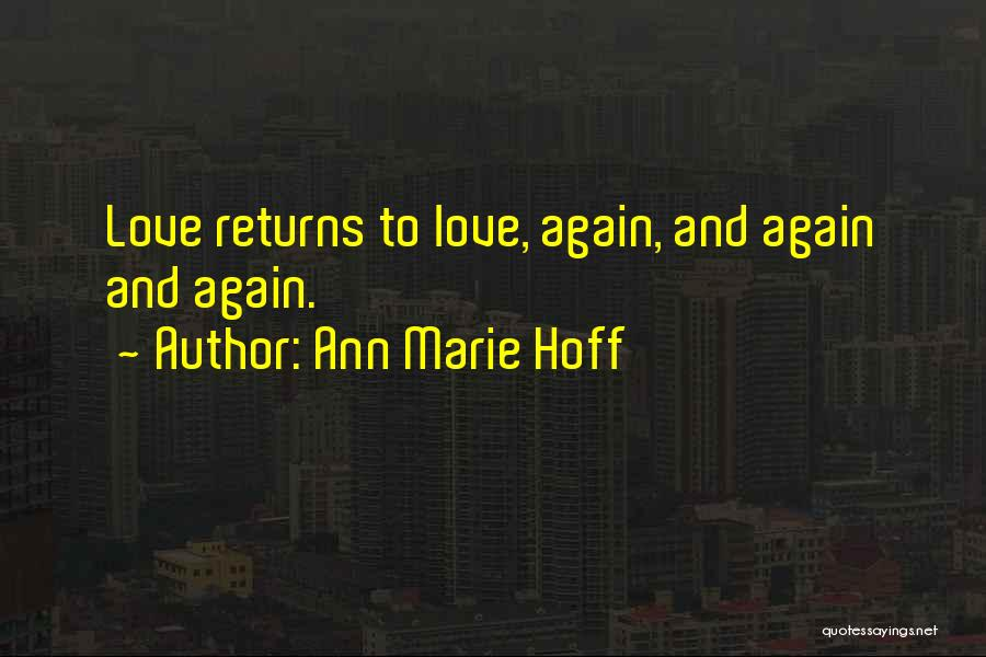 Love Returns Quotes By Ann Marie Hoff