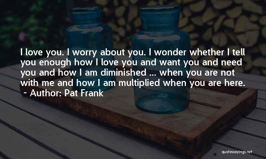 Love Someone But Can't Tell Them Quotes By Pat Frank