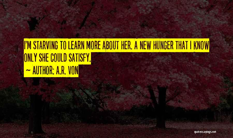 Love Starving Quotes By A.R. Von
