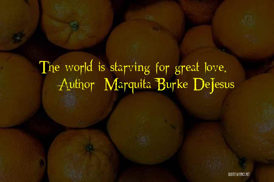 Love Starving Quotes By Marquita Burke-DeJesus