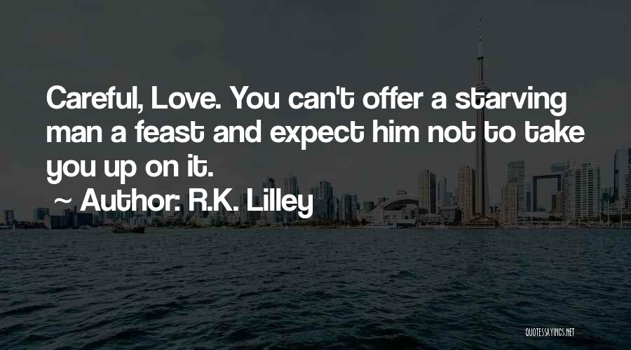 Love Starving Quotes By R.K. Lilley