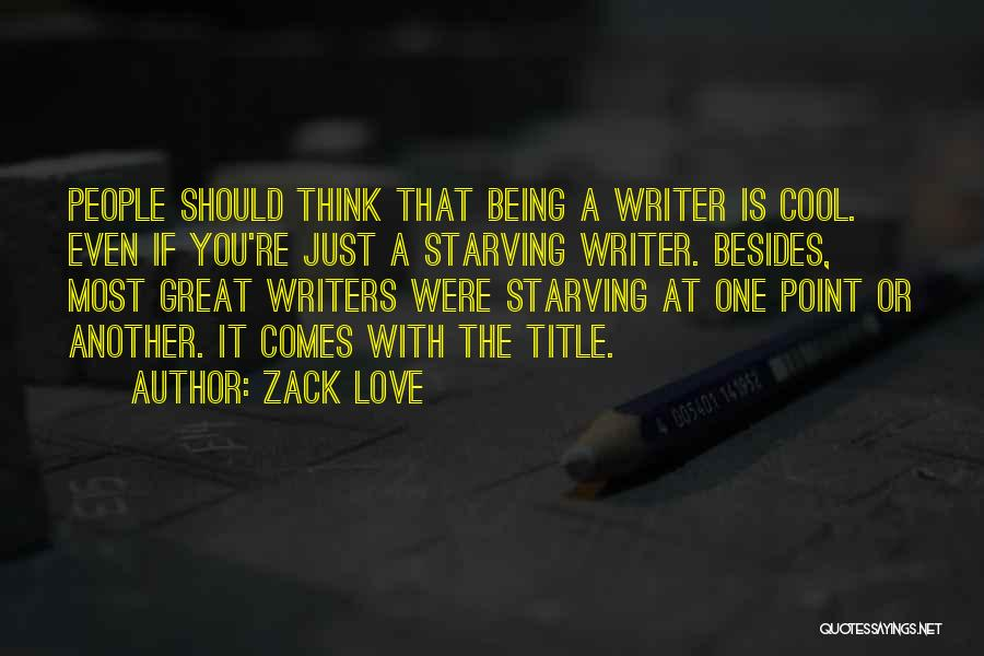 Love Starving Quotes By Zack Love