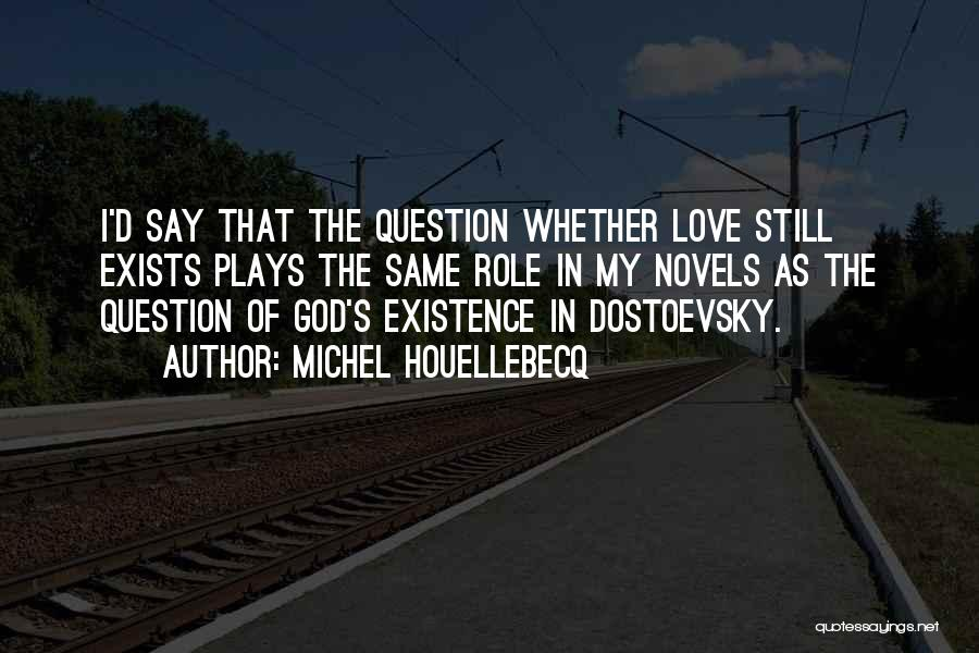 Love Still Exists Quotes By Michel Houellebecq