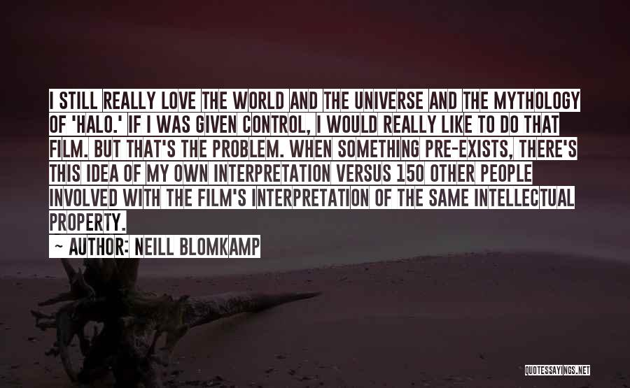 Love Still Exists Quotes By Neill Blomkamp
