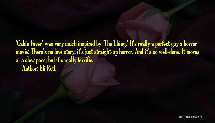 Love Story The Movie Quotes By Eli Roth