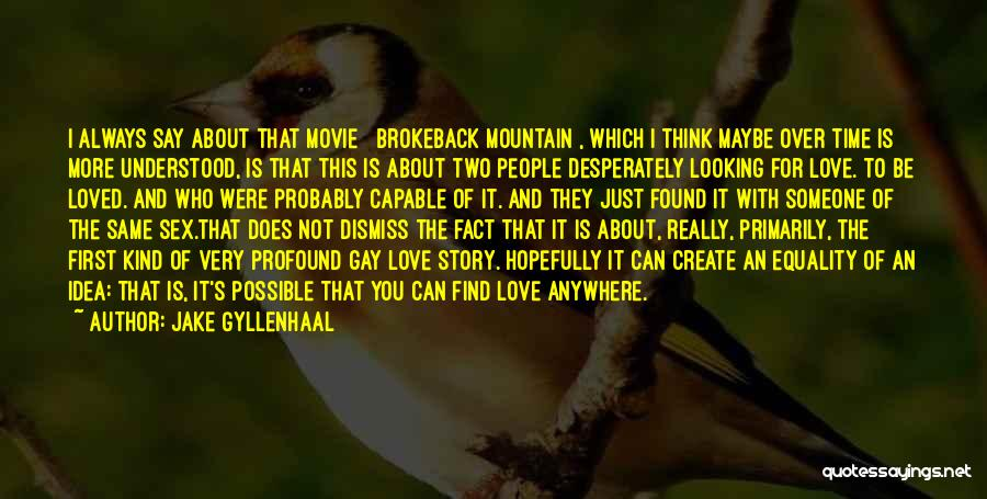 Love Story The Movie Quotes By Jake Gyllenhaal
