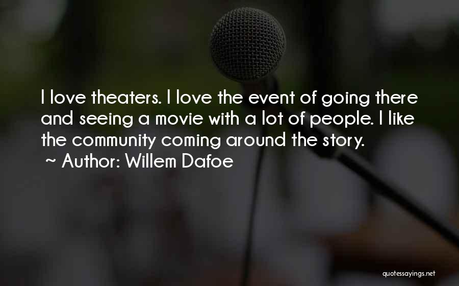 Love Story The Movie Quotes By Willem Dafoe