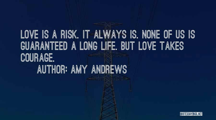 Love Takes Courage Quotes By Amy Andrews